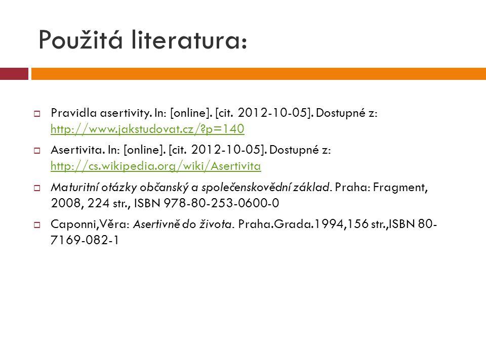 Použitá literatura: Pravidla asertivity. In: [online]. [cit. 2012-10-05]. Dostupné z: http://www.jakstudovat.cz/ p=140.